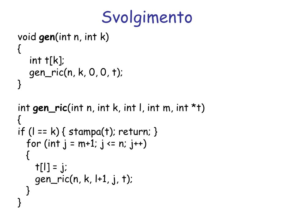 Svolgimento void gen(int n, int k) { int t[k];